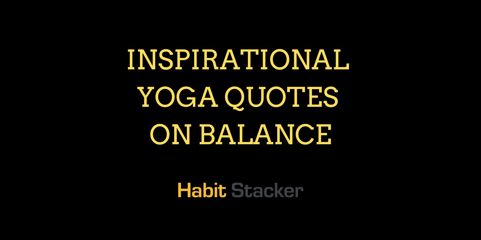 25 Inspirational Yoga Quotes On Balance Habit Stacker
