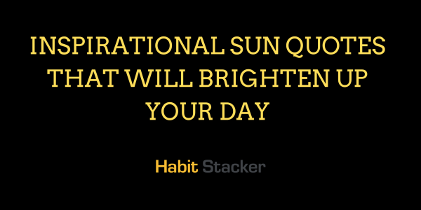 42 Inspirational Sun Quotes That Will Brighten Up Your Day