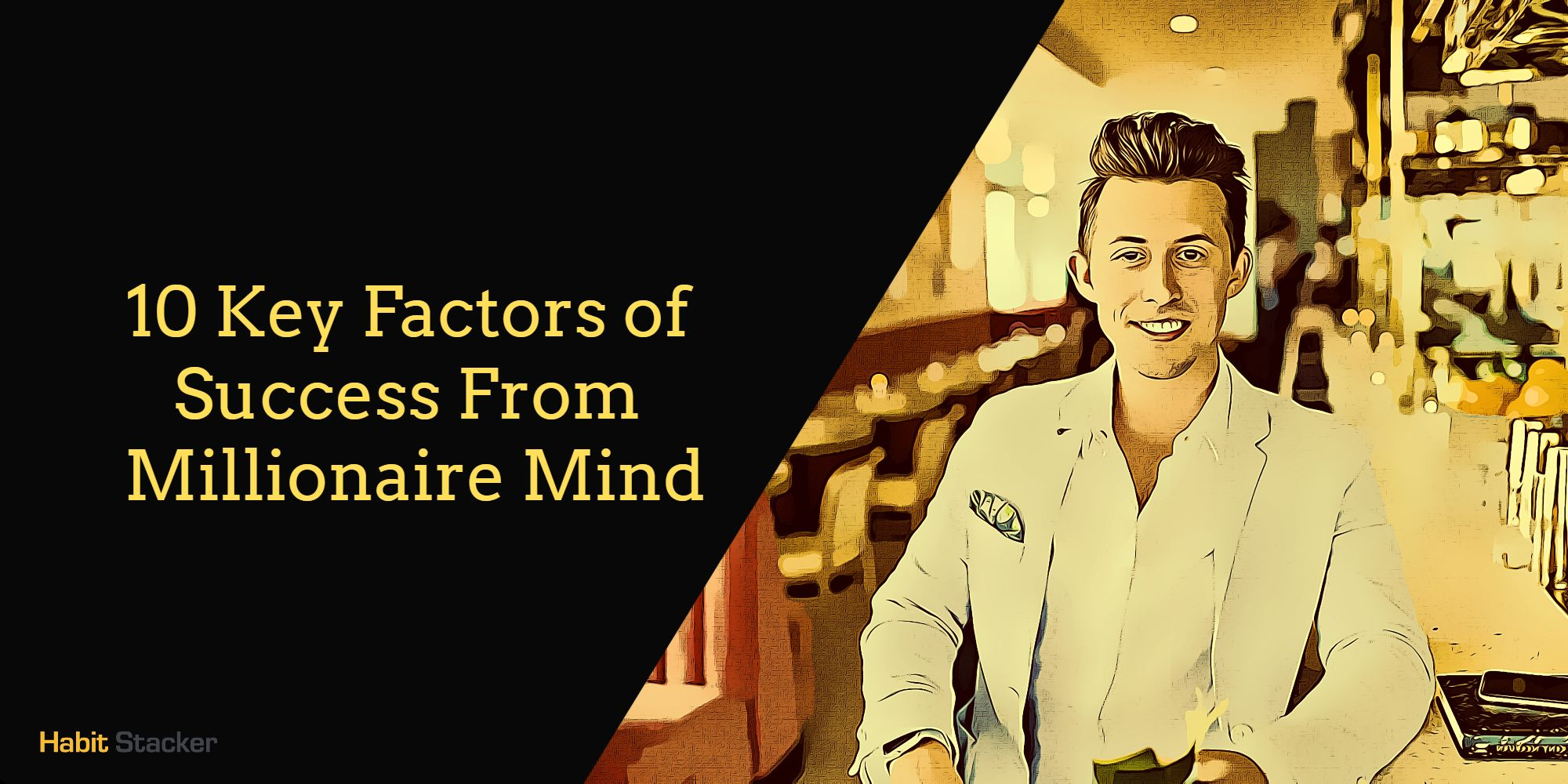 10 Key Factors of Success From Millionaire Mind