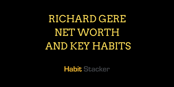 Richard Gere Net Worth and Key Habits