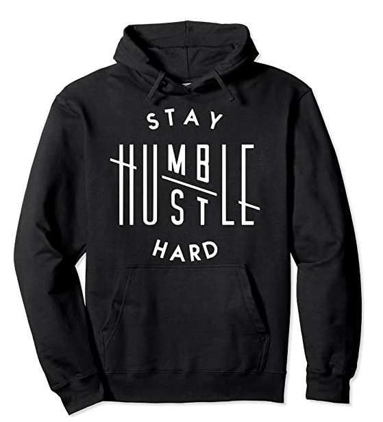 Stay Humble Hustle Hard Sweatshirt
