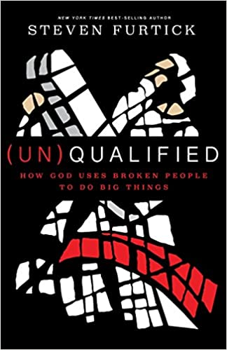 Steven Furtick Quotes (Un)Qualified How God Uses Broken People to Do Big Things