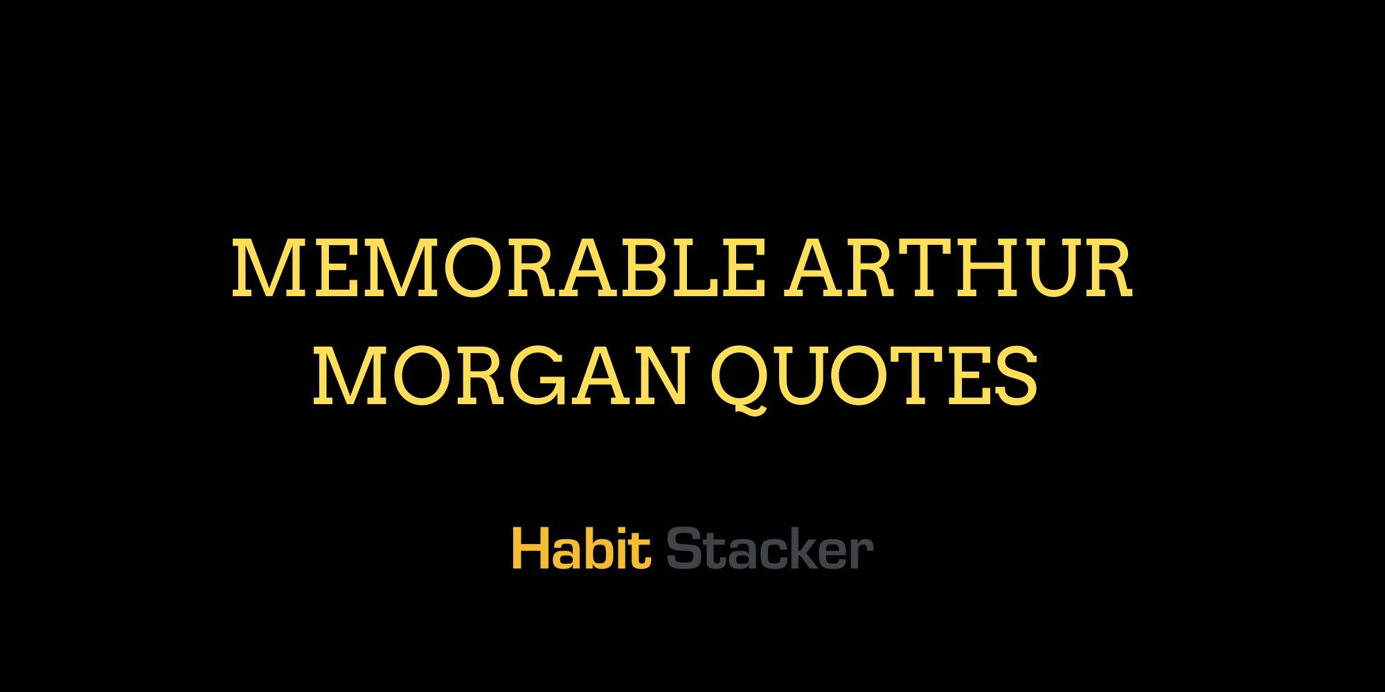 Memorable Arthur Morgan Quotes