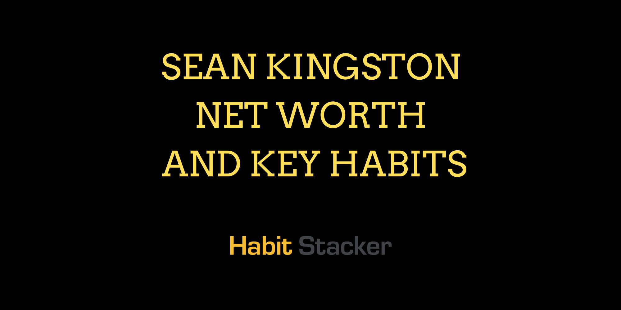 Sean Kingston Net Worth and Key Habits