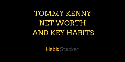 Tommy Kenny Net Worth and Key Habits