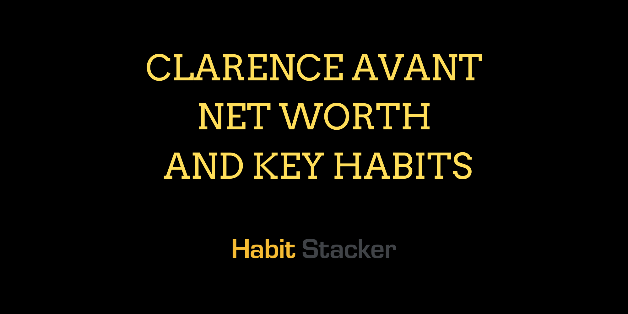 Clarence Avant Net Worth and Key Habits