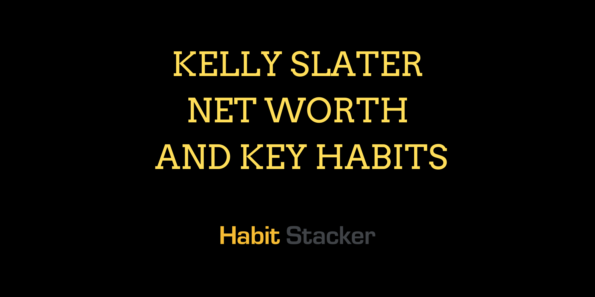 Kelly Slater Net Worth and Key Habits