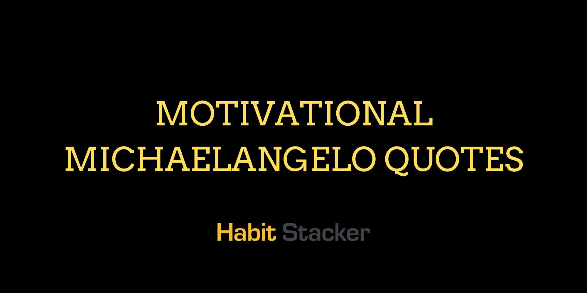 Motivational Michaelangelo Quotes