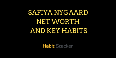Safiya Nygaard Net Worth and Key Habits