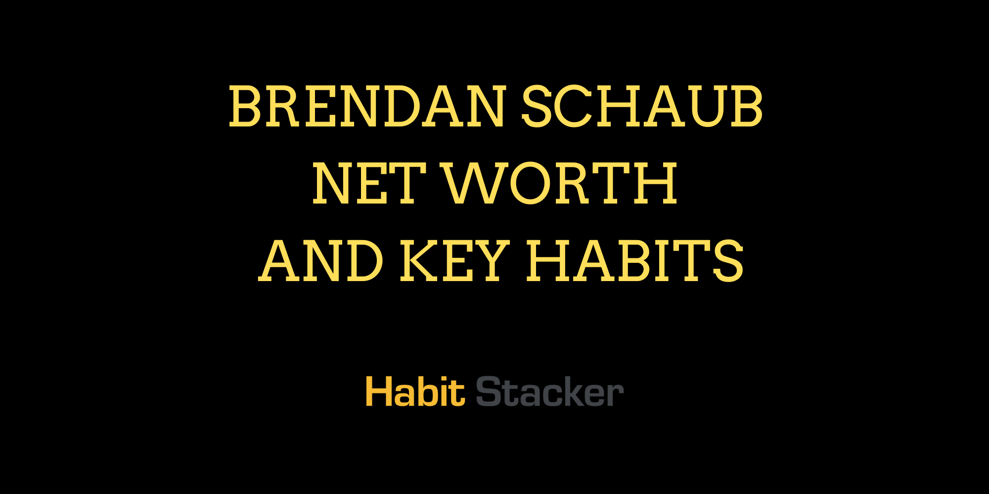 Brendan Schaub Net Worth and Key Habits