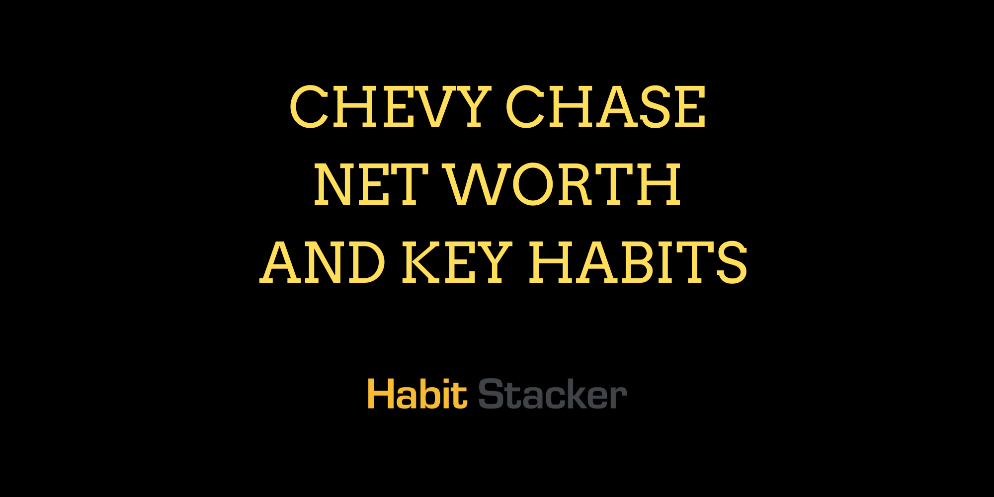 Chevy Chase Net Worth and Key Habits