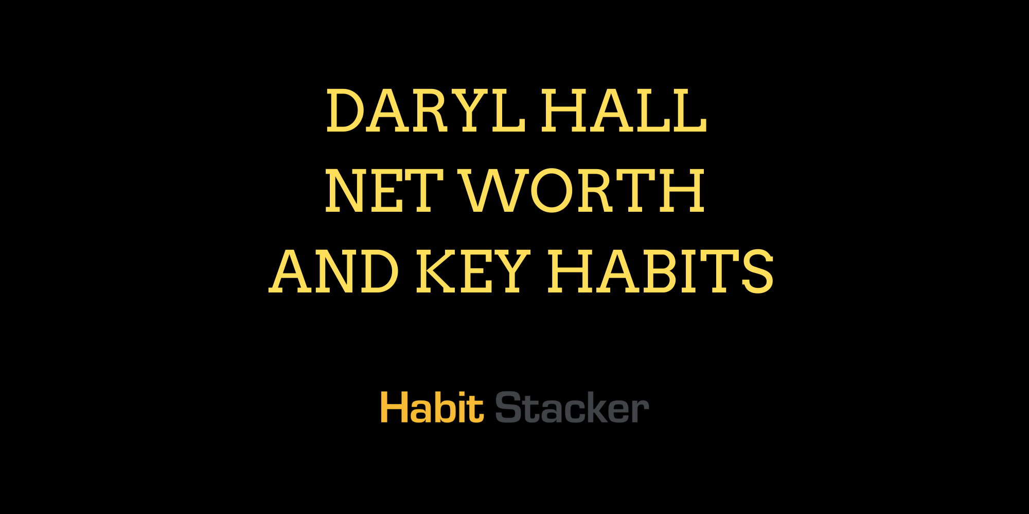 Daryl Hall Net Worth and Key Habits
