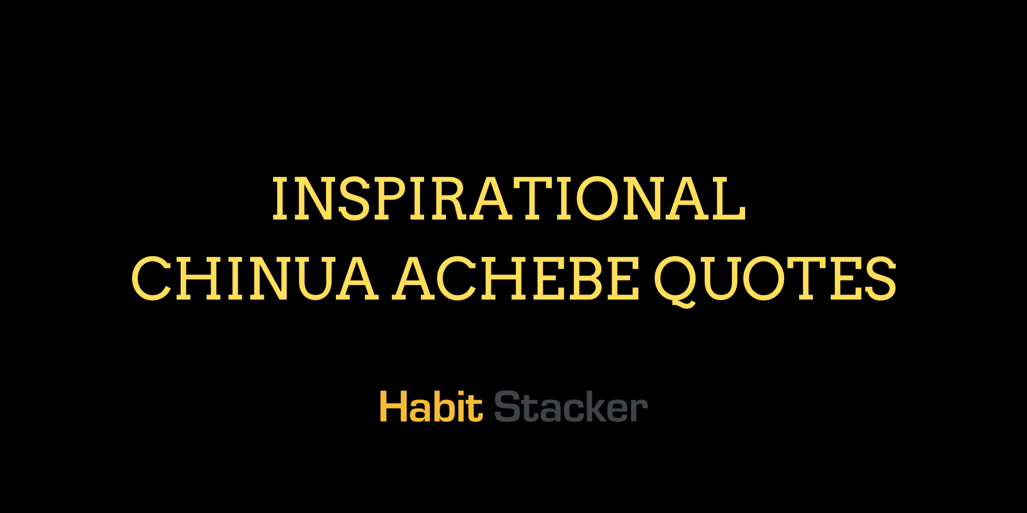 Inspirational Chinua Achebe Quotes