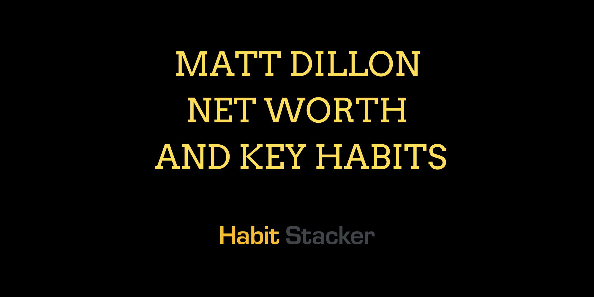 Matt Dillon Net Worth and Key Habits