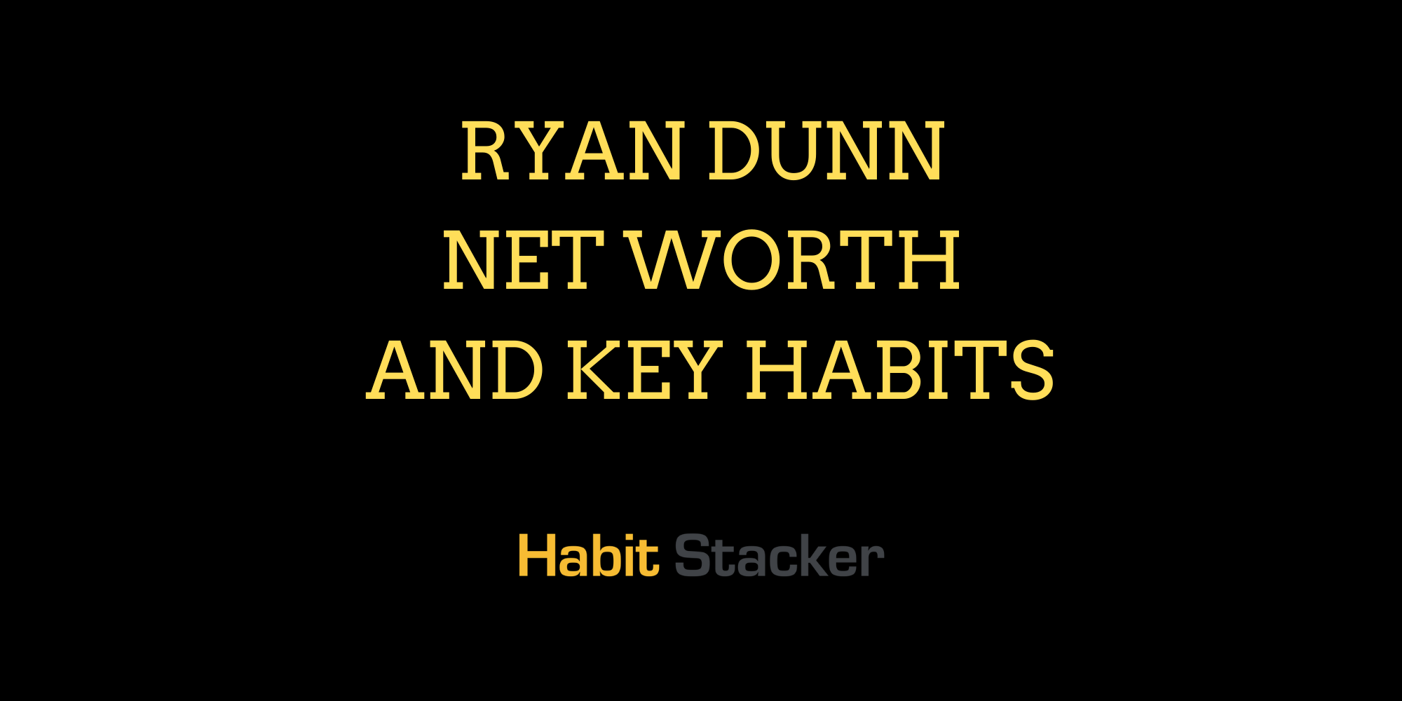 Ryan Dunn Net Worth and Key Habits