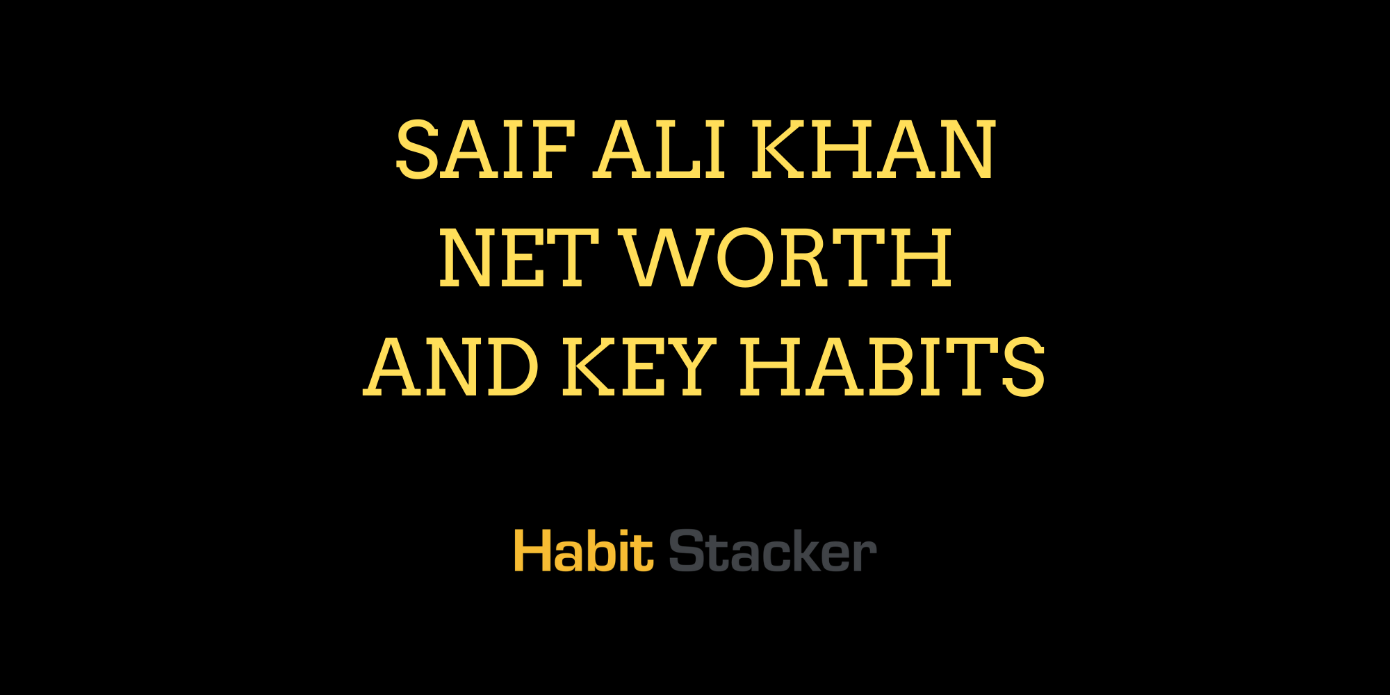 Saif Ali Khan Net Worth and Key Habits