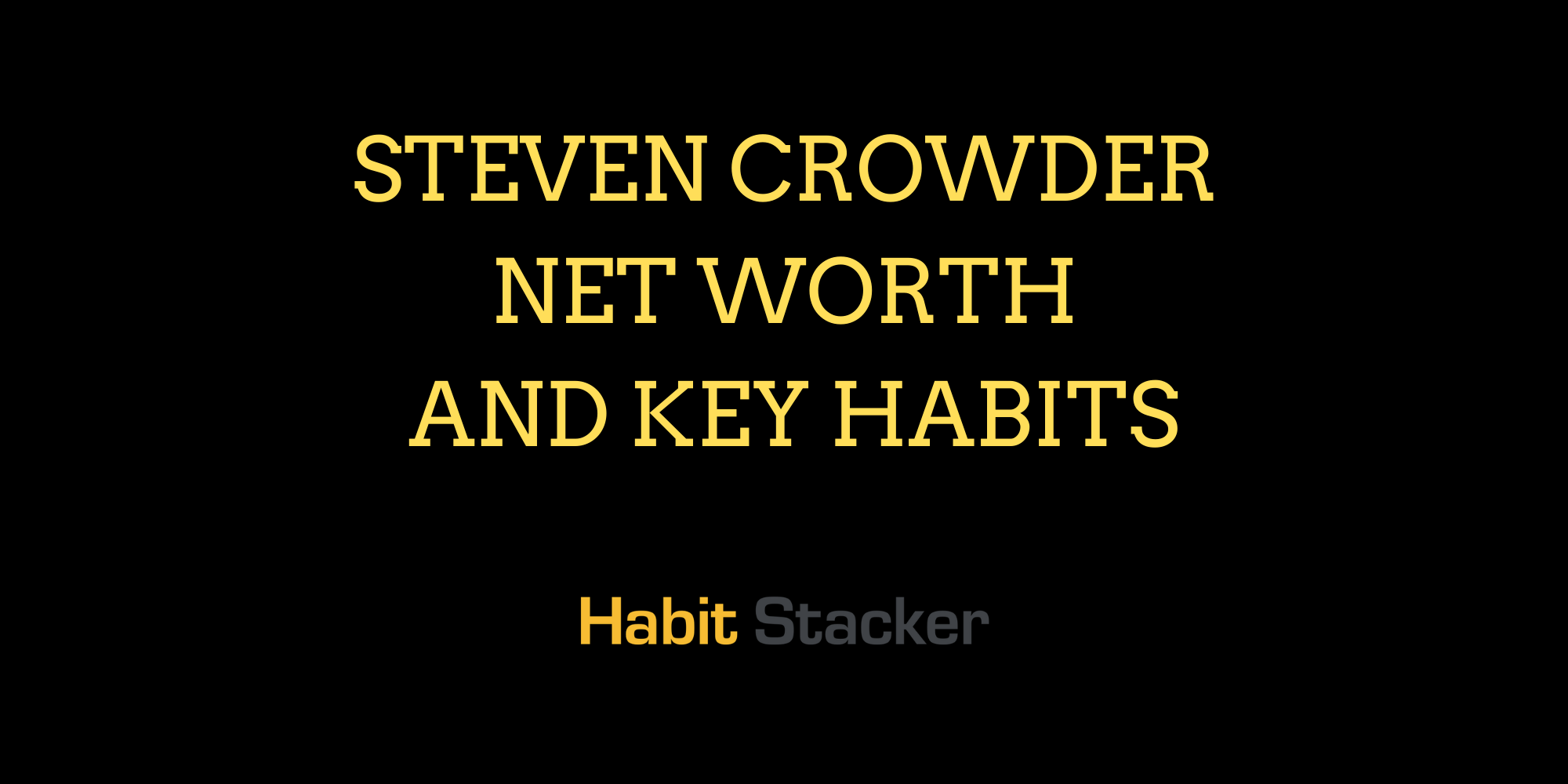 Steven Crowder Net Worth and Key habits