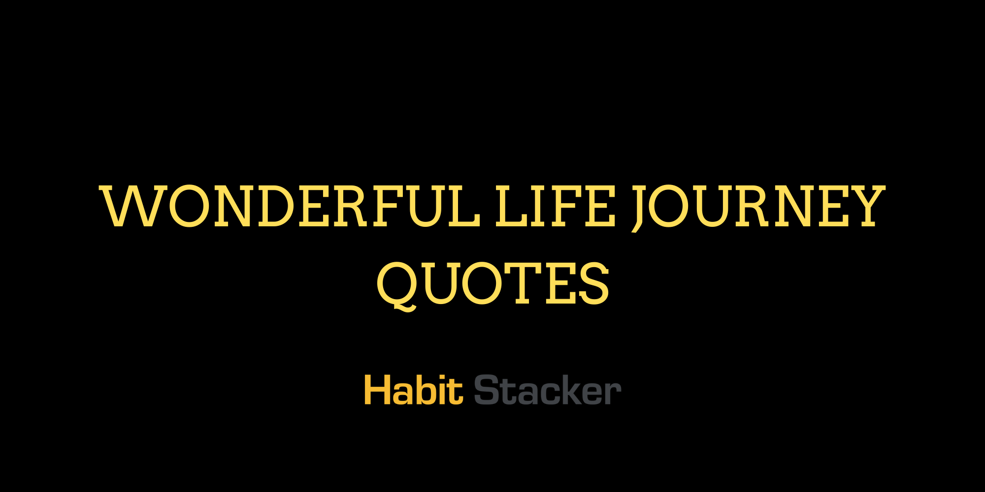 Wonderful Life Journey Quotes