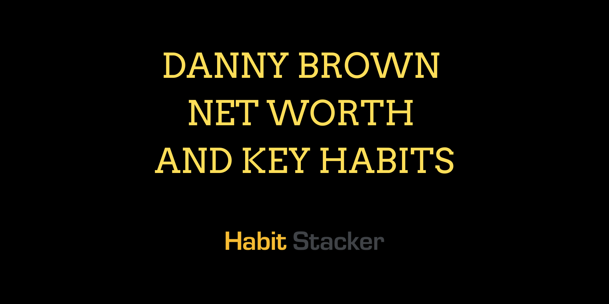 Danny Brown Net Worth and Key Habits