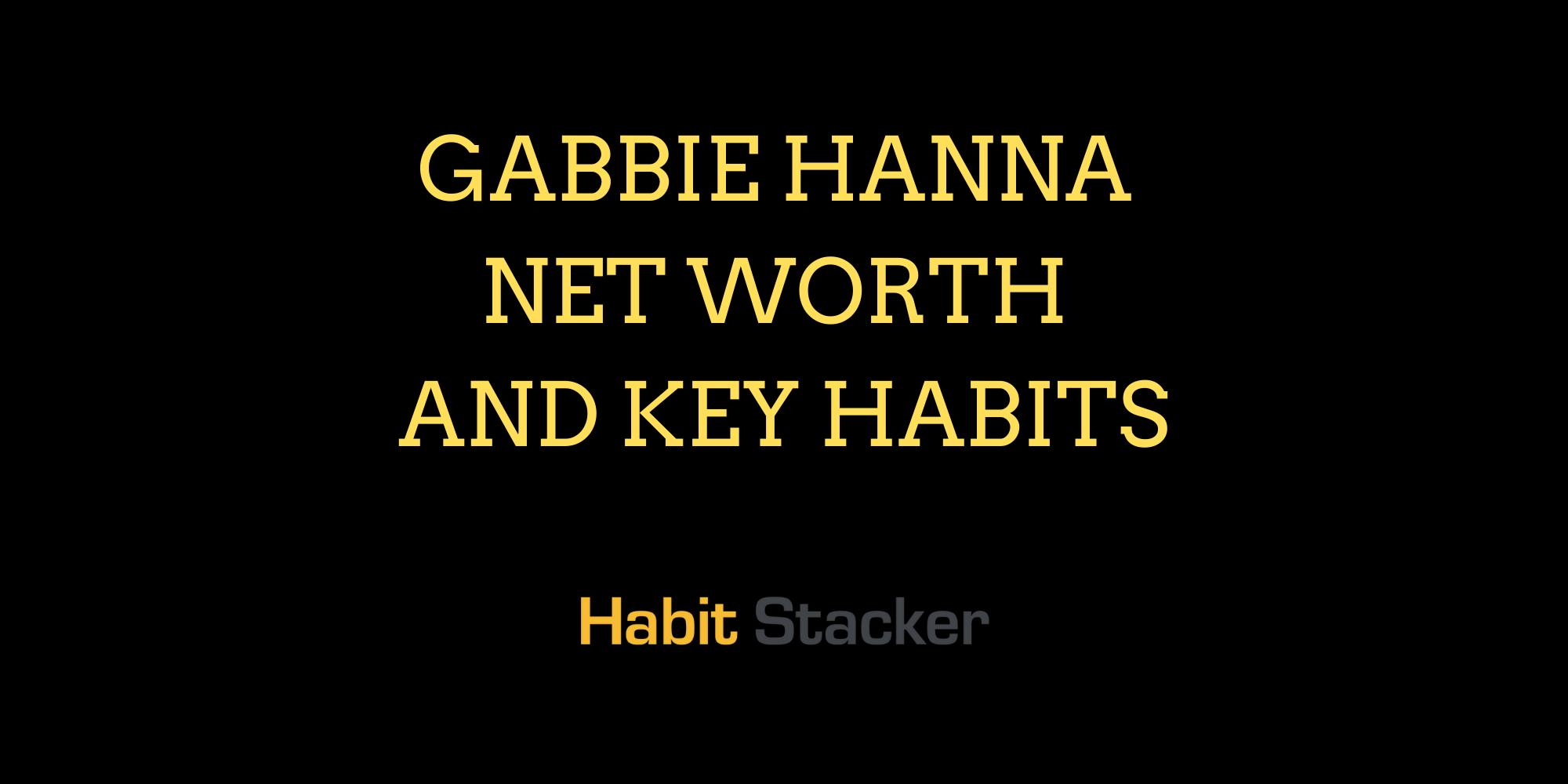 Gabbie Hanna Net Worth and Key Habits