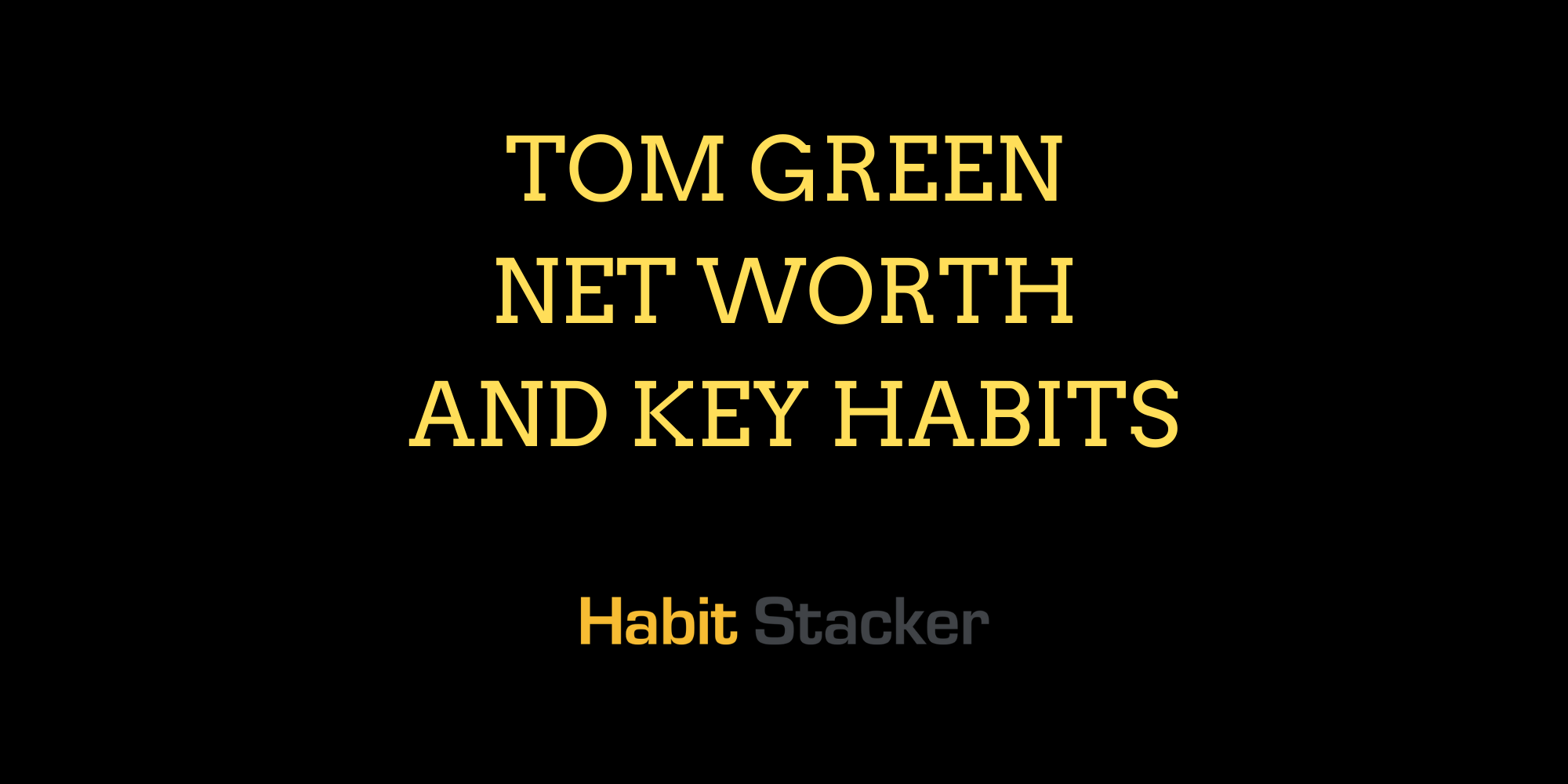 Tom Green Net Worth and Key Habits
