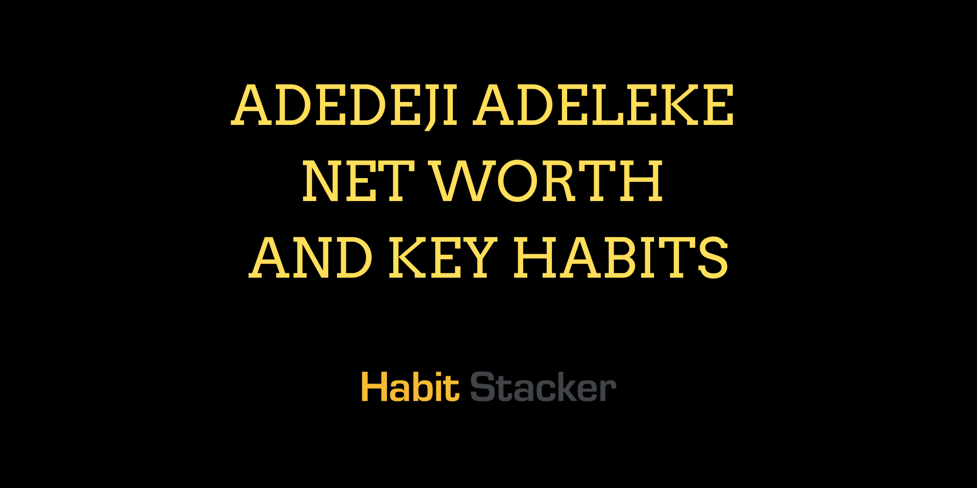 Adedeji Adeleke Net Worth and Key Habits