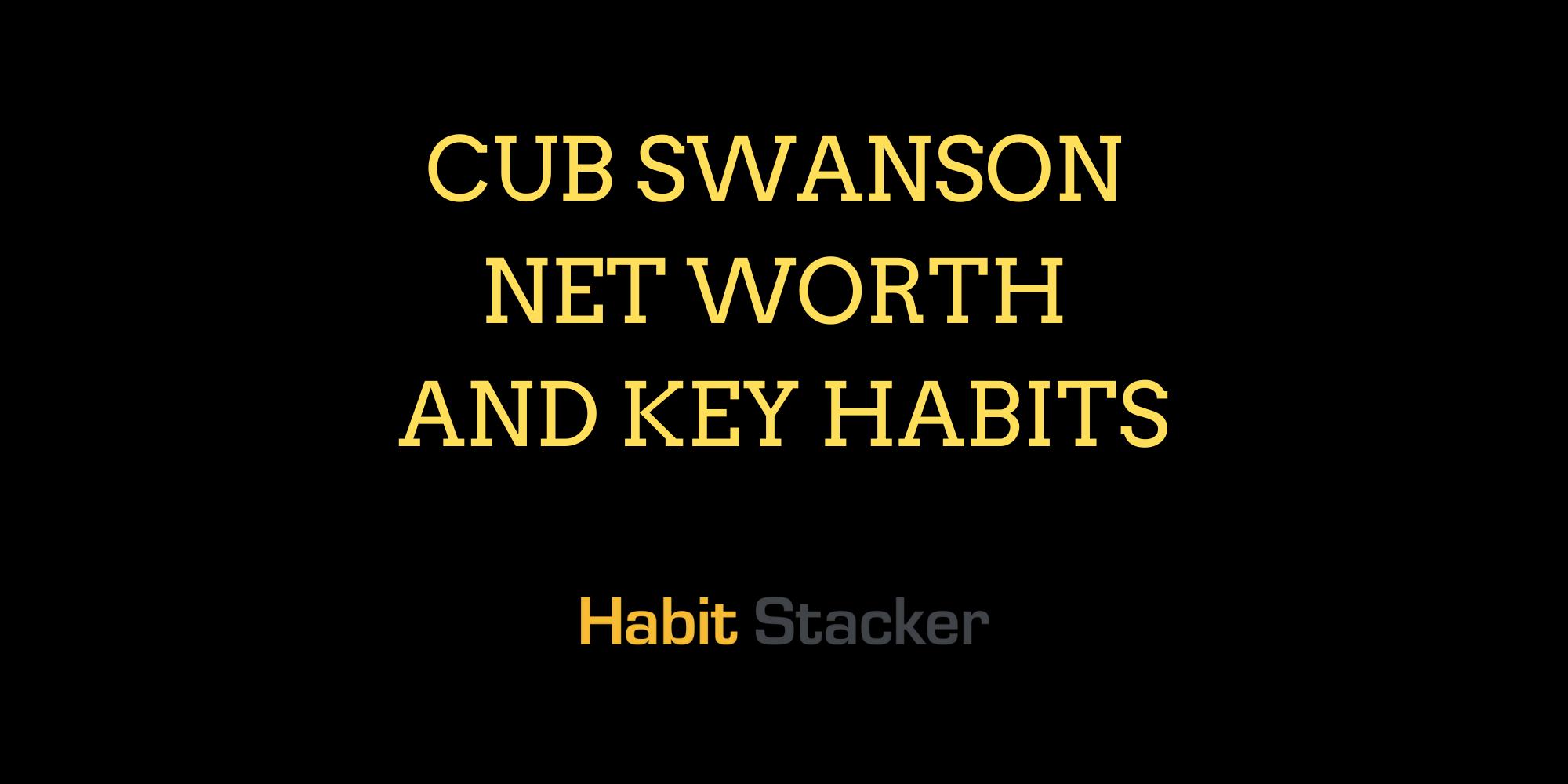 Cub Swanson Net Worth and Key Habits