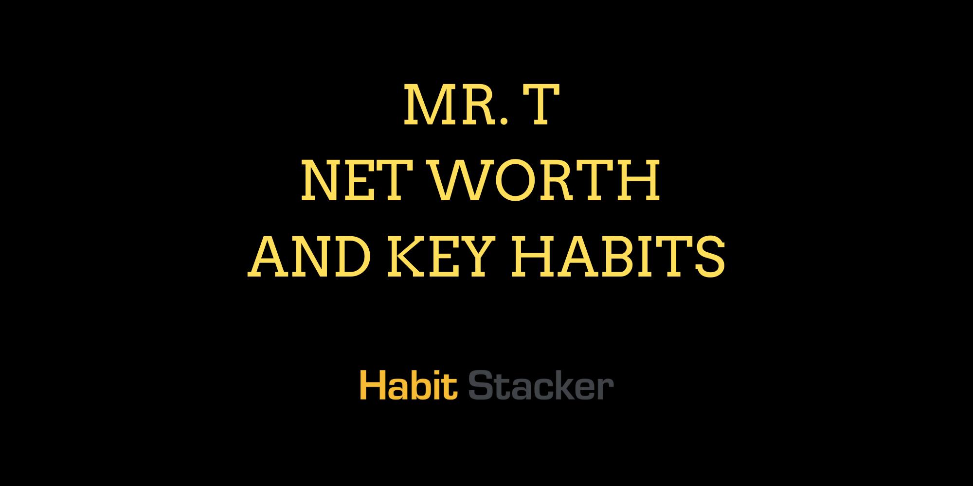Mr. T Net Worth and Key Habits