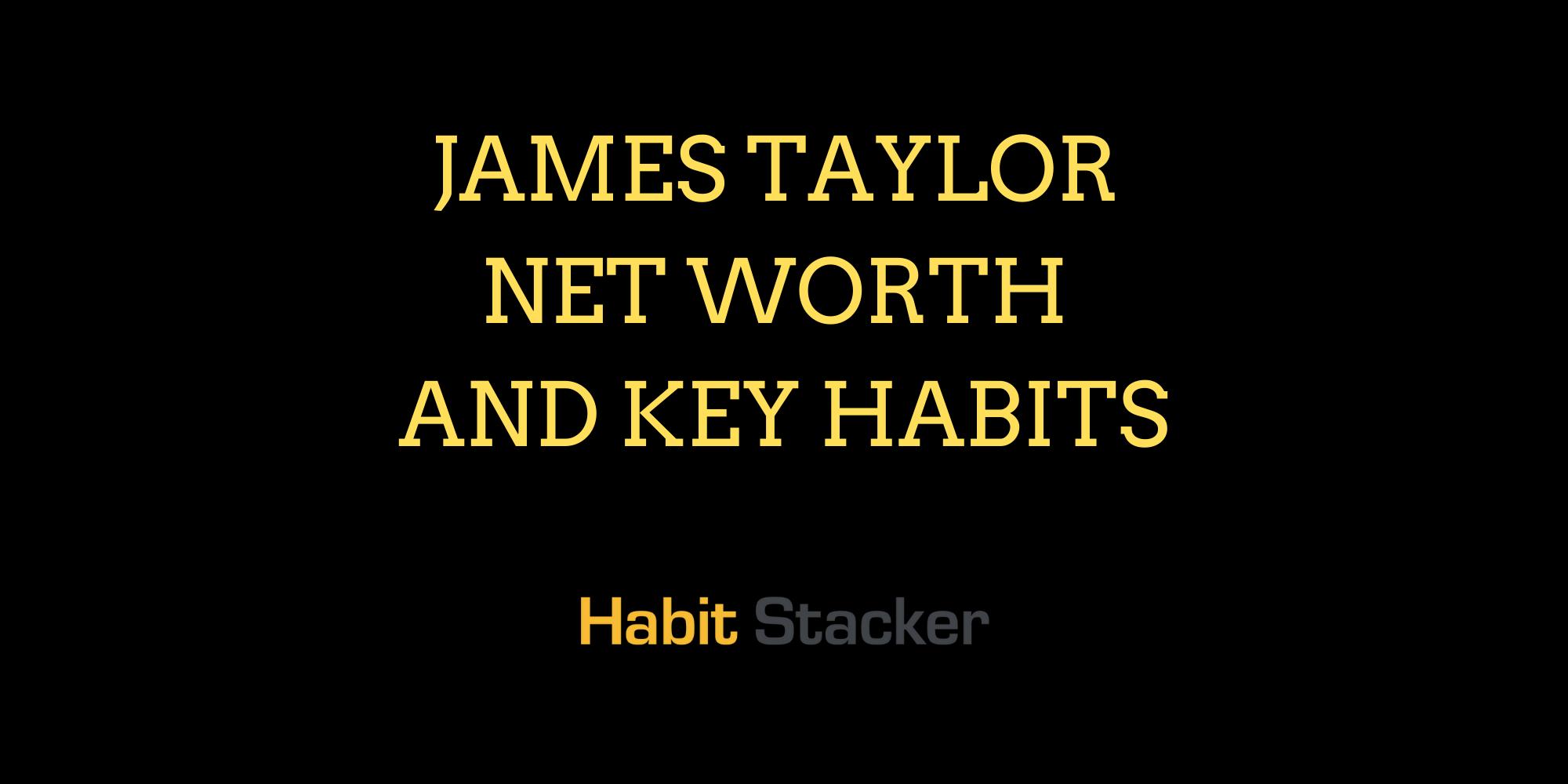 James Taylor Net Worth and Key Habits
