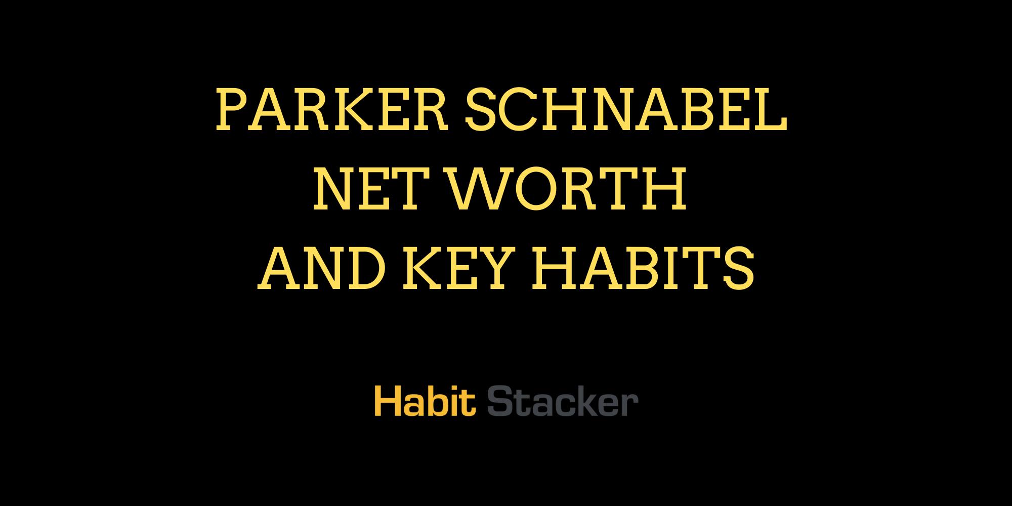 Parker Schnabel Net Worth and Key Habits