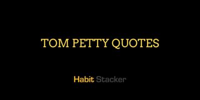Tom Petty Quotes