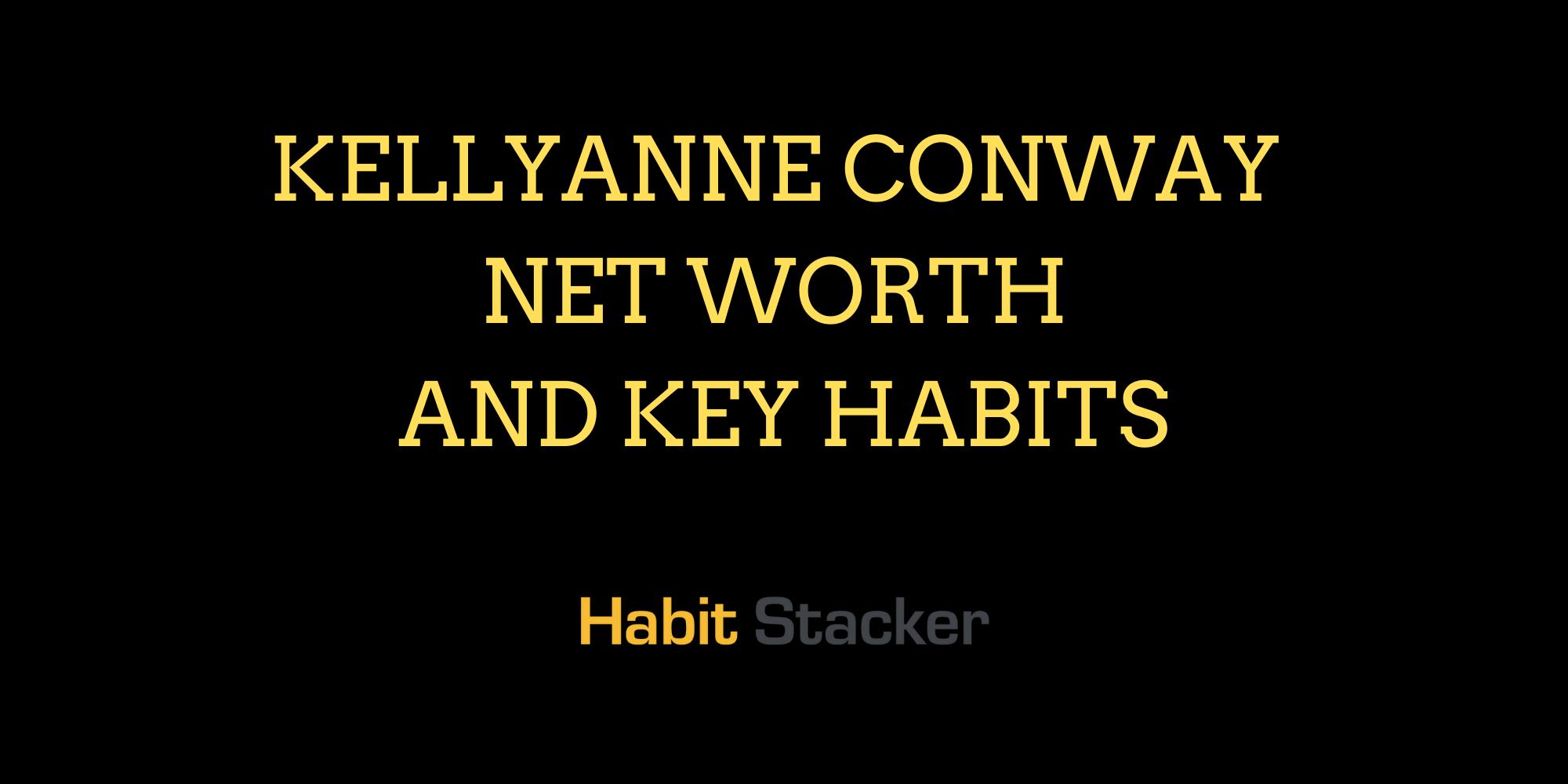 Kellyanne Conway Net Worth and Key Habits