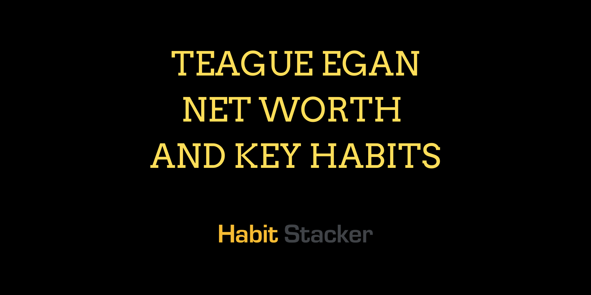 Teague Egan Net Worth