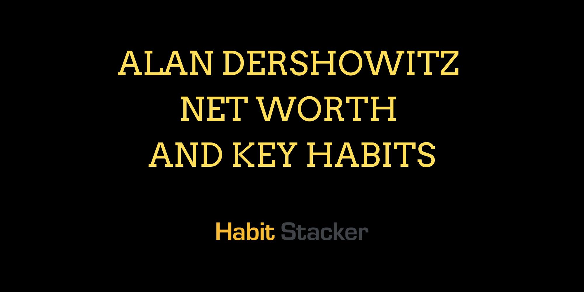 Alan Dershowitz Net Worth and Key Habits