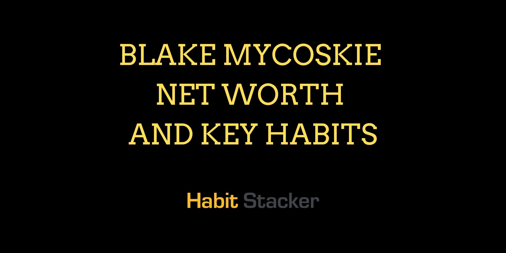 Blake Mycoskie Net Worth and Key Habits