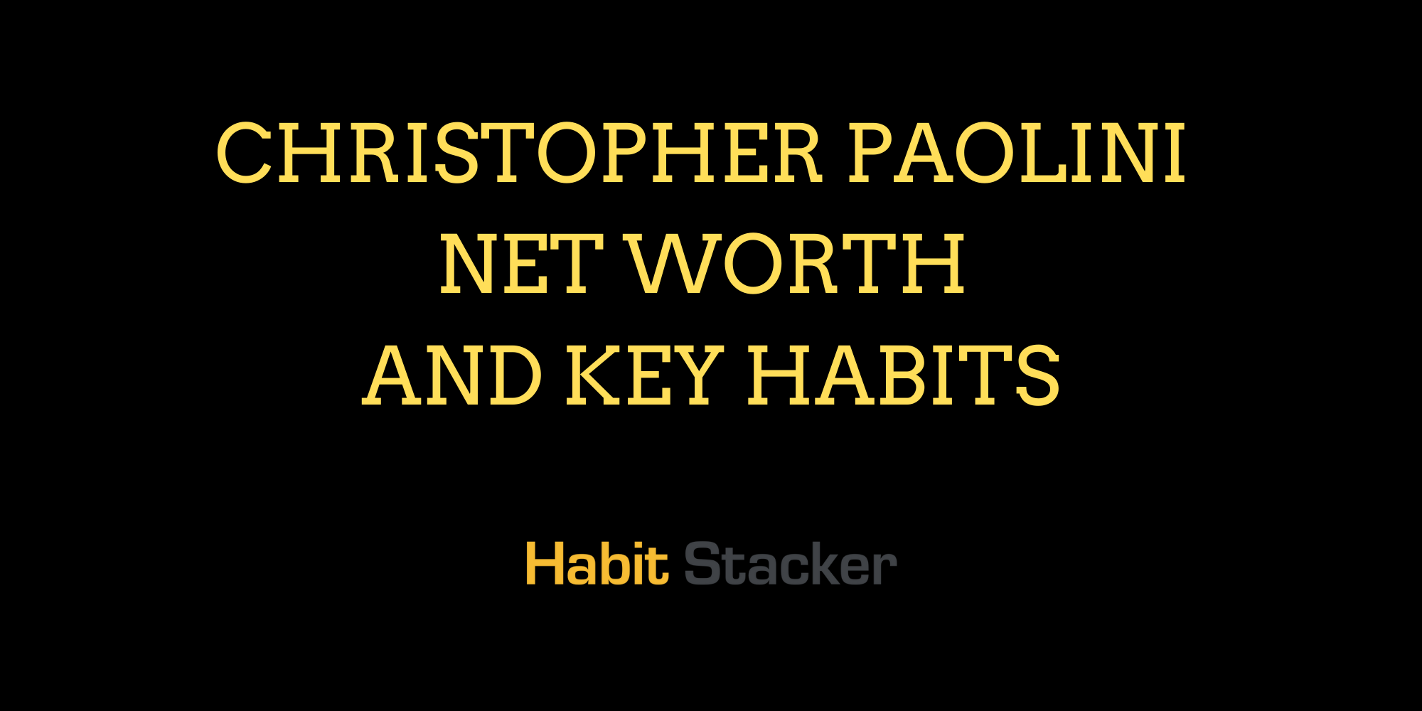 Christopher Paolini Net Worth and Key Habits
