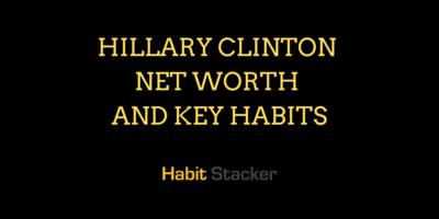 Hillary Clinton Net Worth and Key Habits