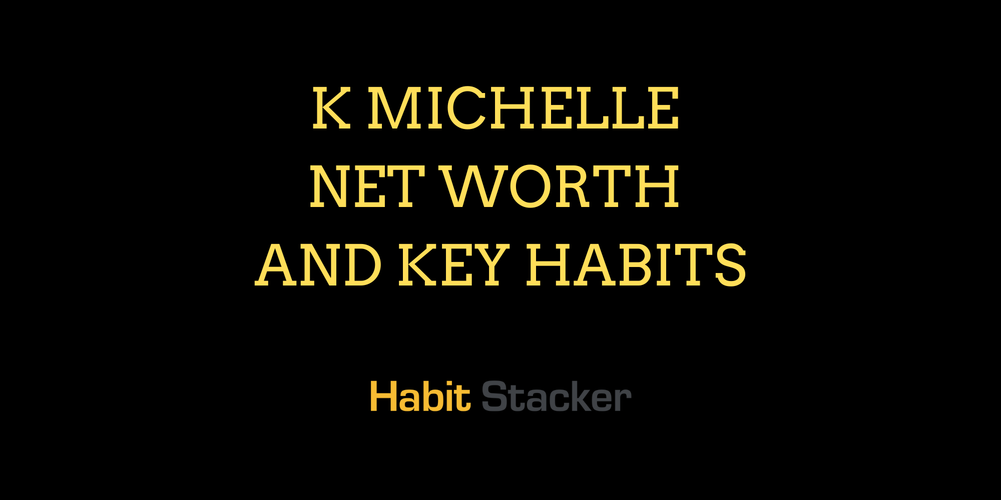 K Michelle Net Worth and Key Habits