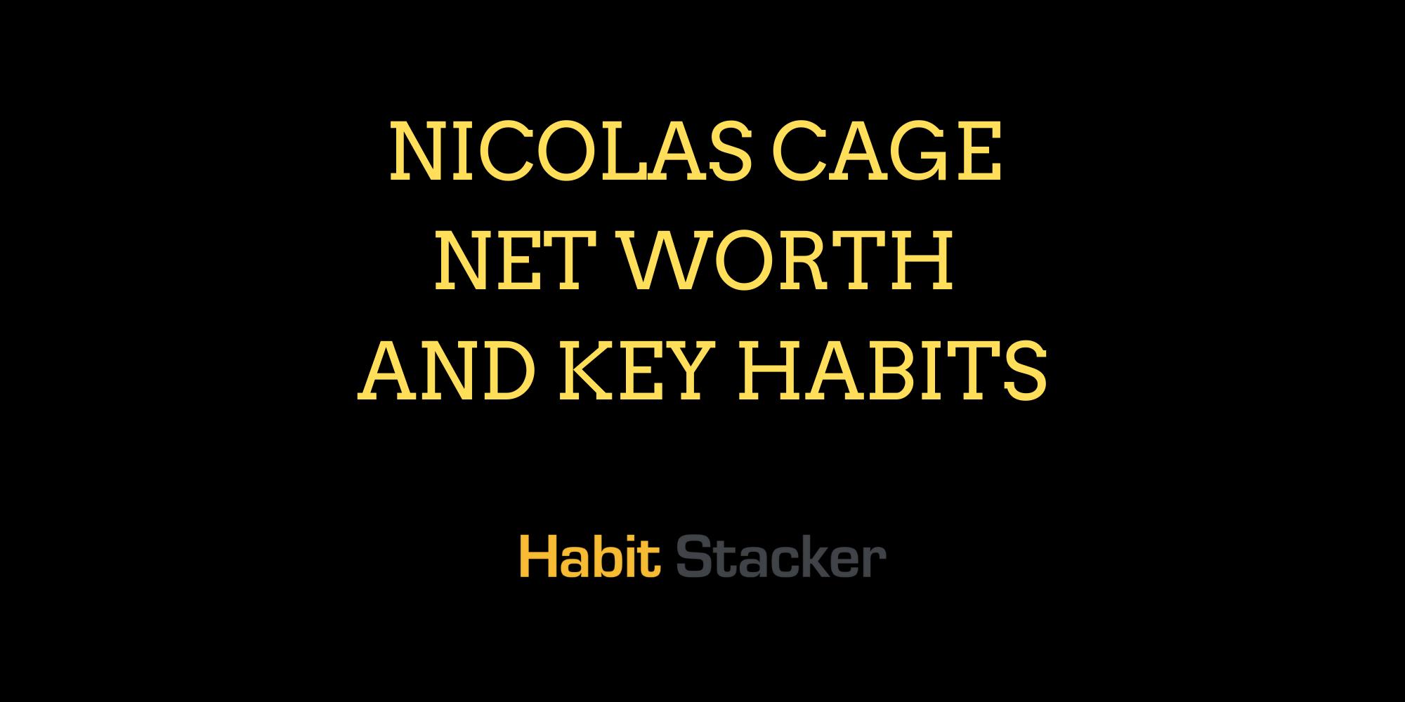 Nicolas Cage Net Worth and Key Habits