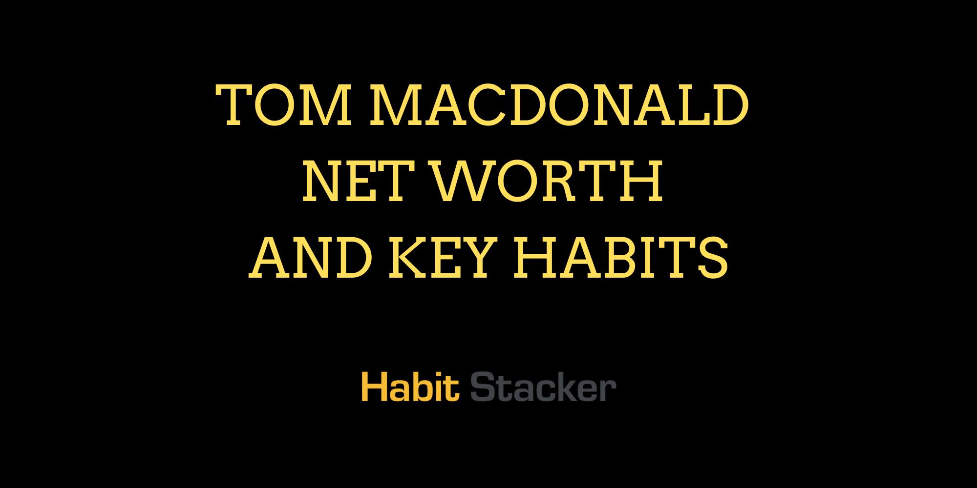 Tom Macdonald Net Worth and Key Habits